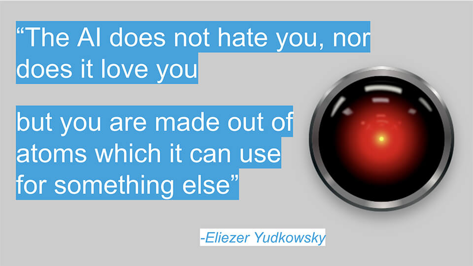 The AI does not hate you, nor does it love you, but you are made of atoms which it can use for something else