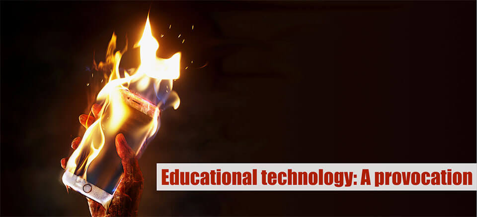 educational technology: A provocation