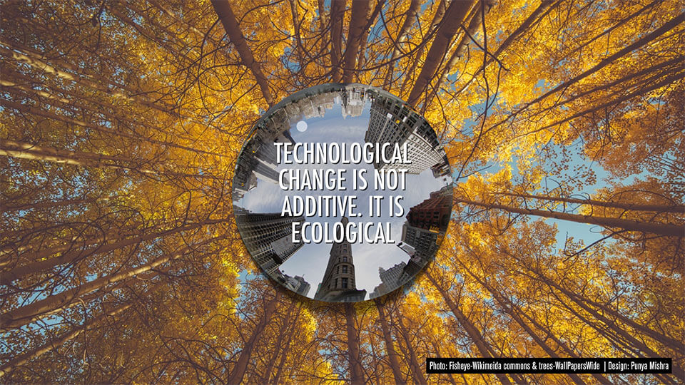 Technological change is not additive. It is ecological